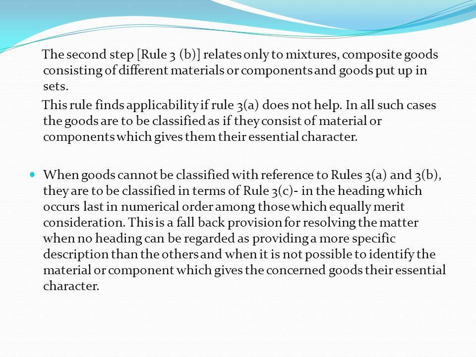 The second step [Rule 3 (b)] relates only to mixtures, composite goods consisting of different materials or components and goods put up in sets.